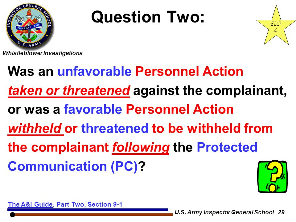 Whistleblower Investigations U.S. Army Inspector General School 29 Question Two: Was an unfavorable Personnel Action taken or threatened against the c