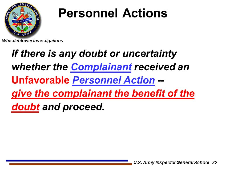 Whistleblower Investigations U.S. Army Inspector General School 32 If there is any doubt or uncertainty whether the Complainant received an Unfavorabl