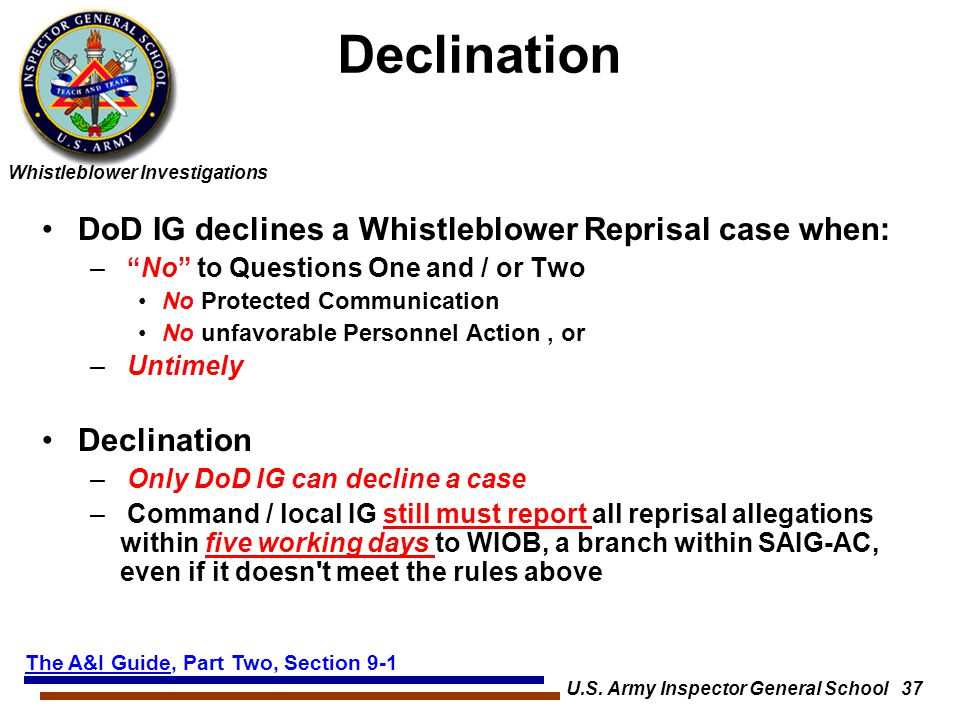 """Whistleblower Investigations U.S. Army Inspector General School 37 Declination DoD IG declines a Whistleblower Reprisal case when: – """"No"""" to Questions"""