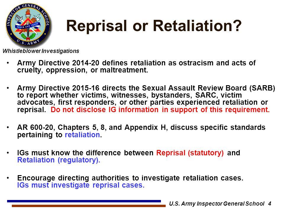 Whistleblower Investigations U.S. Army Inspector General School 4 Reprisal or Retaliation? Army Directive 2014-20 defines retaliation as ostracism and