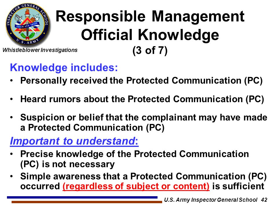 Whistleblower Investigations U.S. Army Inspector General School 42 Knowledge includes: Personally received the Protected Communication (PC) Heard rumo