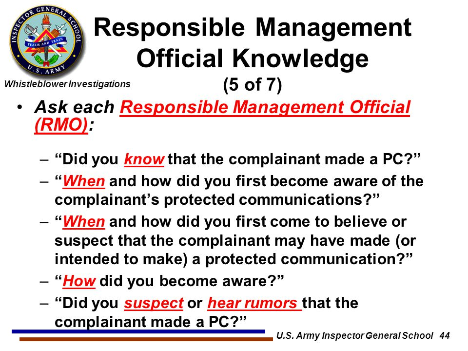 """Whistleblower Investigations U.S. Army Inspector General School 44 Ask each Responsible Management Official (RMO): –""""Did you know that the complainant"""