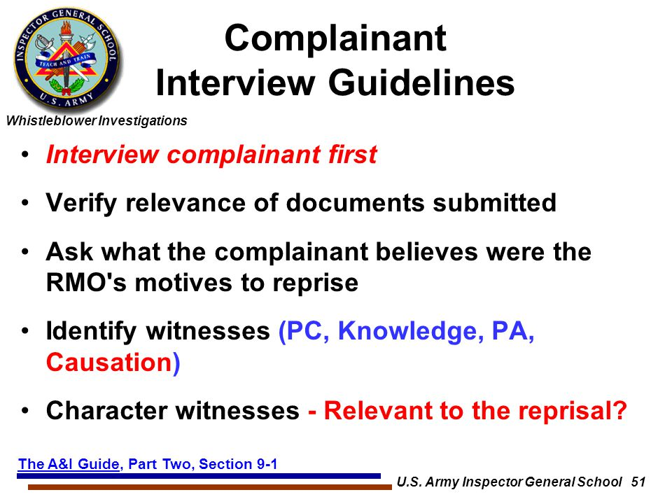 Whistleblower Investigations U.S. Army Inspector General School 51 Complainant Interview Guidelines Interview complainant first Verify relevance of do