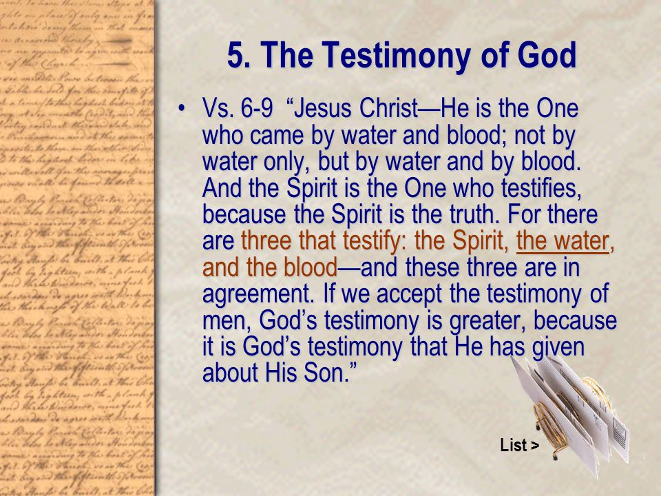 "Vs. 6-9 ""Jesus Christ—He is the One who came by water and blood; not by water only, but by water and by blood. And the Spirit is the One who testifies"