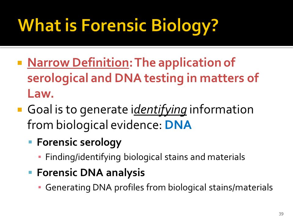  Narrow Definition: The application of serological and DNA testing in matters of Law.