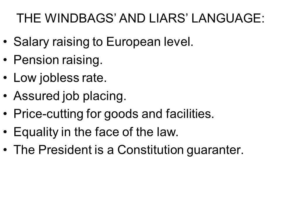 THE WINDBAGS' AND LIARS' LANGUAGE: Salary raising to European level.