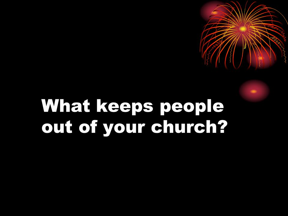 What keeps people out of your church?