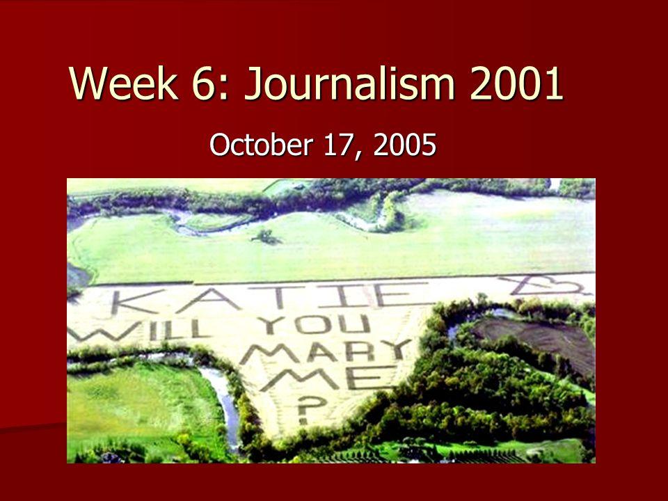 Week 6: Journalism 2001 October 17, 2005