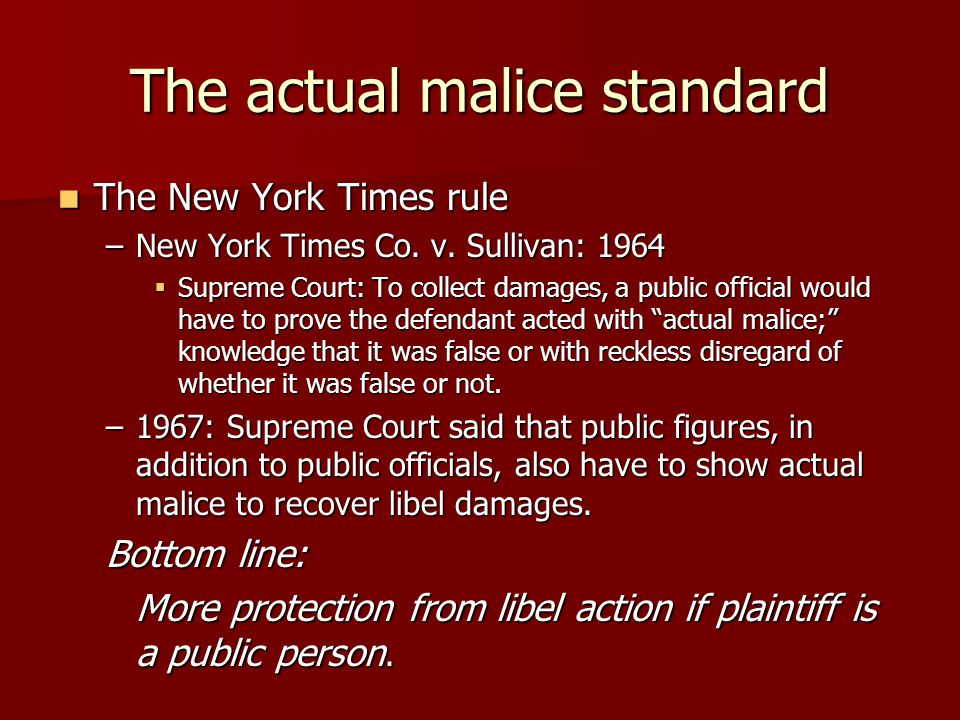 The actual malice standard The New York Times rule The New York Times rule –New York Times Co.
