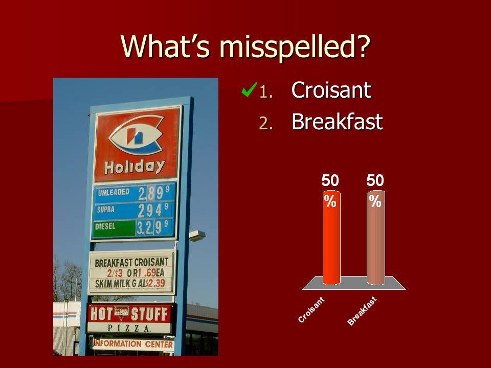 What's misspelled 1. Croisant 2. Breakfast