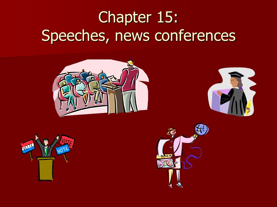 Chapter 15: Speeches, news conferences