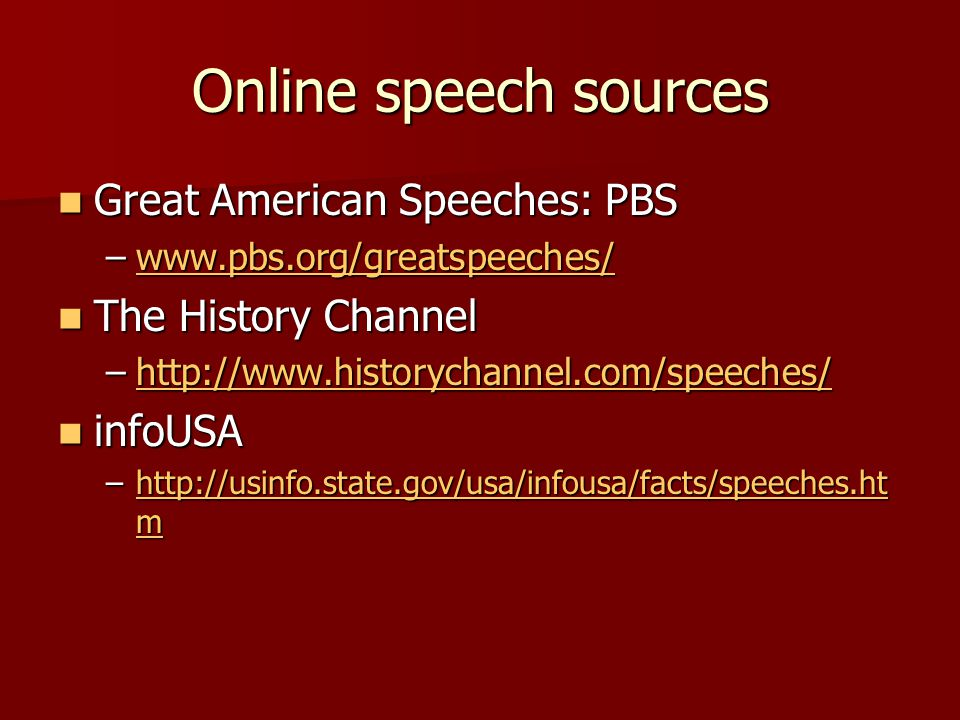 Online speech sources Great American Speeches: PBS Great American Speeches: PBS –www.pbs.org/greatspeeches/ www.pbs.org/greatspeeches/ The History Cha