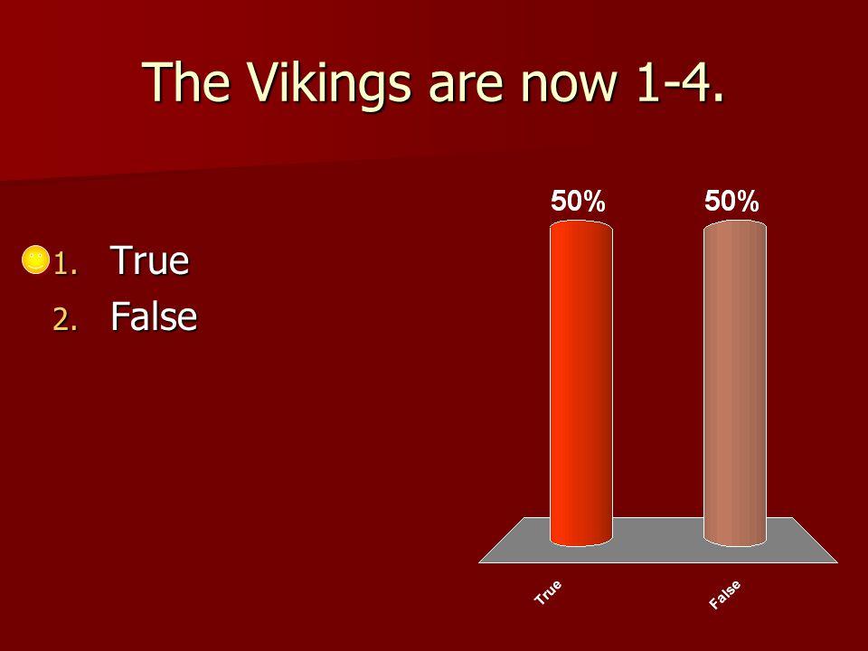 The Vikings are now 1-4. 1. True 2. False