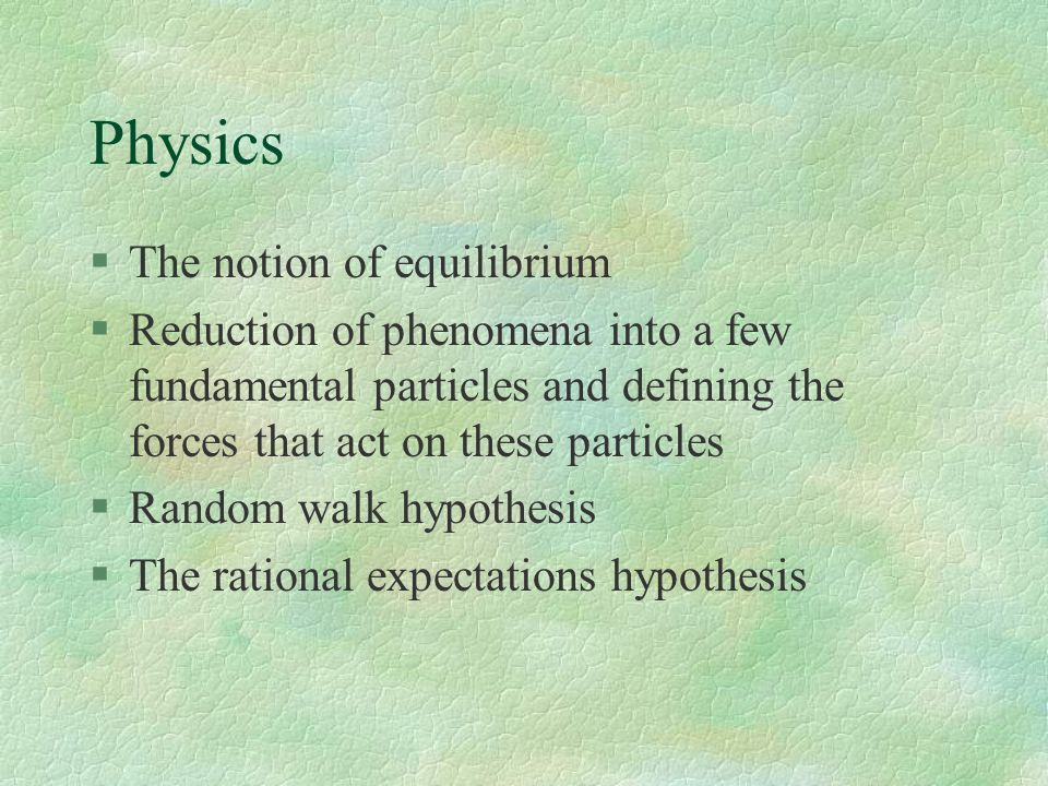 Physics §The notion of equilibrium §Reduction of phenomena into a few fundamental particles and defining the forces that act on these particles §Rando