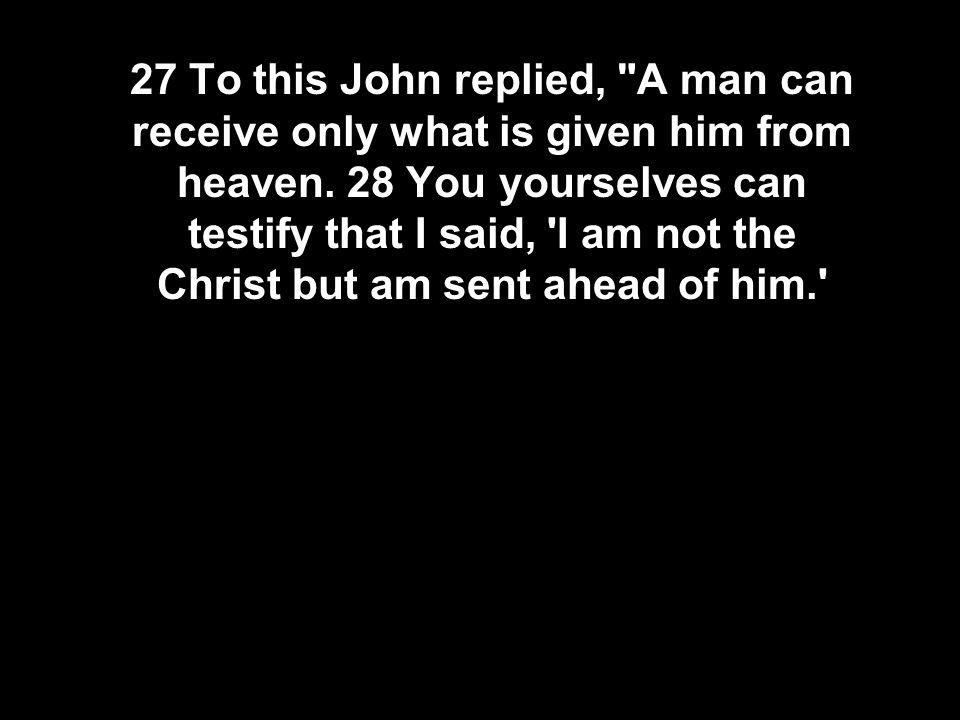 27 To this John replied,
