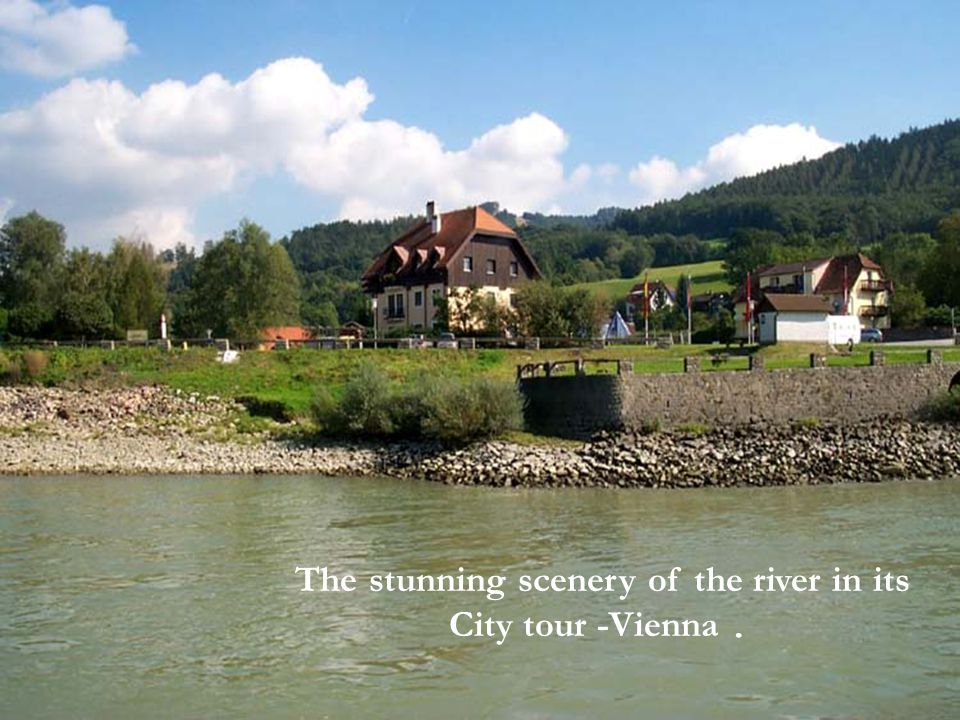 Splendor of Vienna s Blue Danube River, which is born in Germany, runs 850 km through seven countries and empties into the Black Sea