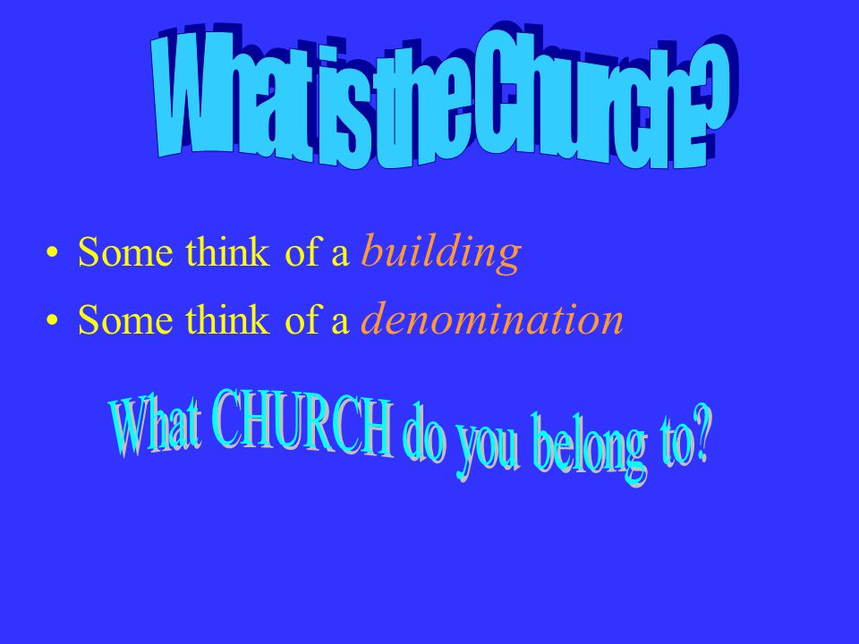 Some think of a building Some think of a denomination