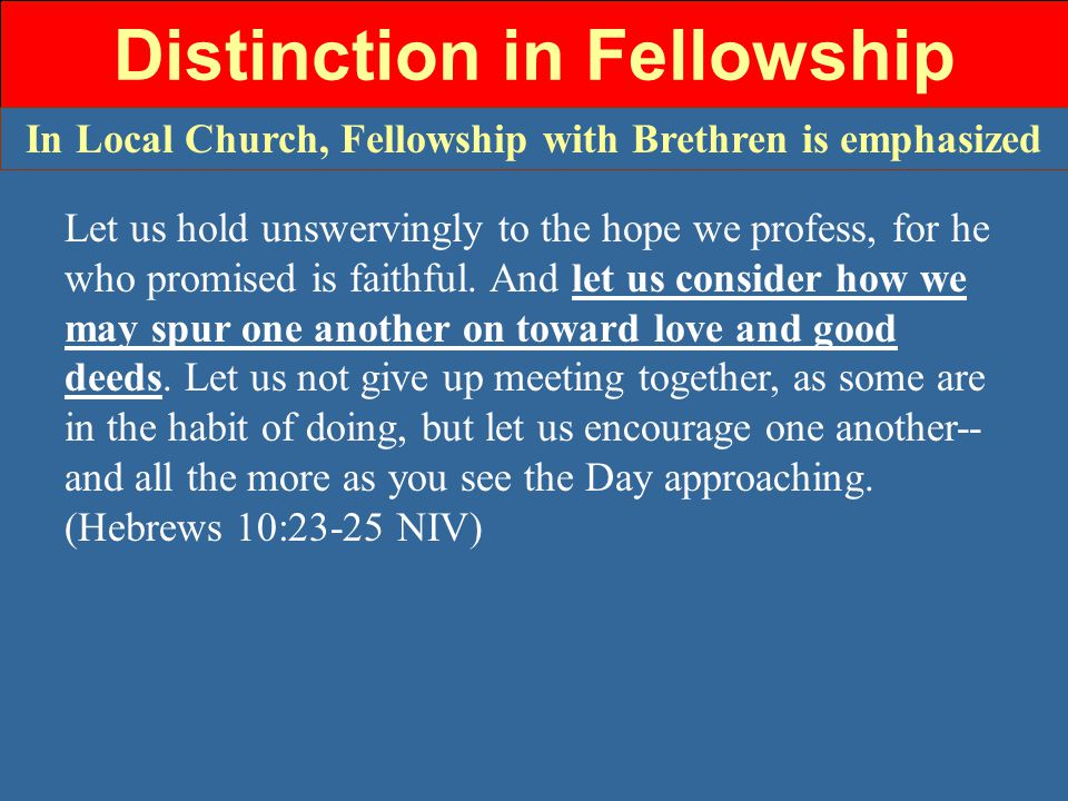 Distinction in Fellowship Let us hold unswervingly to the hope we profess, for he who promised is faithful.