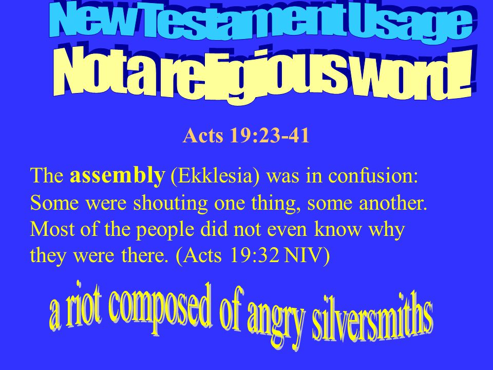 The assembly (Ekklesia) was in confusion: Some were shouting one thing, some another.