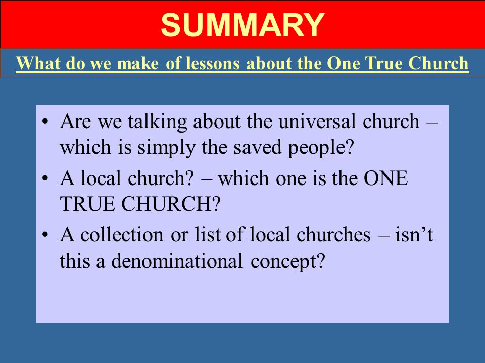 SUMMARY Are we talking about the universal church – which is simply the saved people.