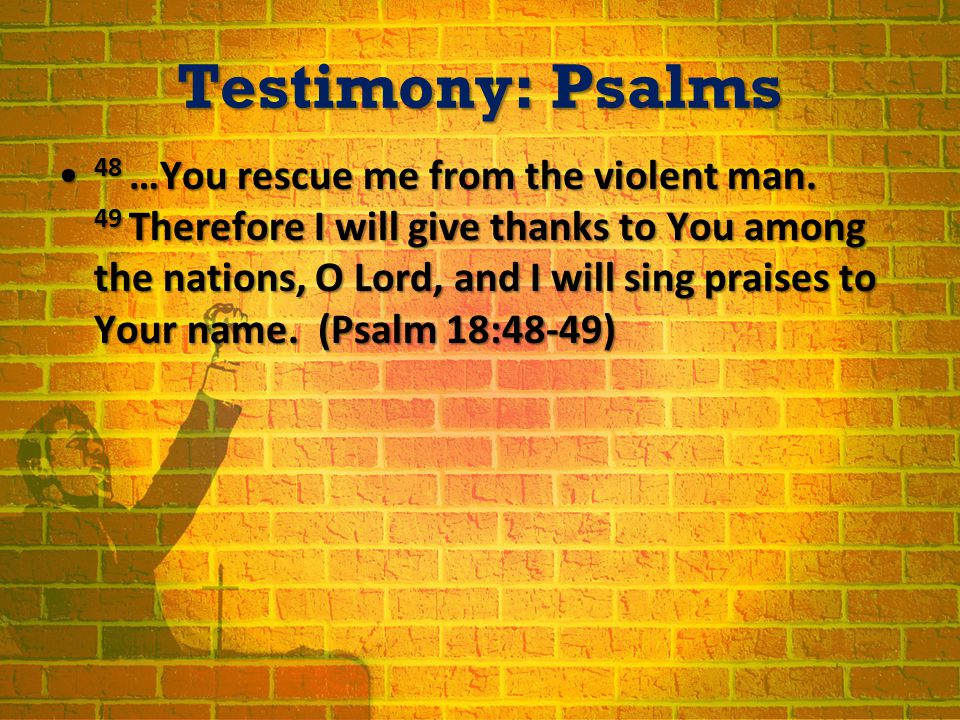 Testimony: Psalms 48 …You rescue me from the violent man.