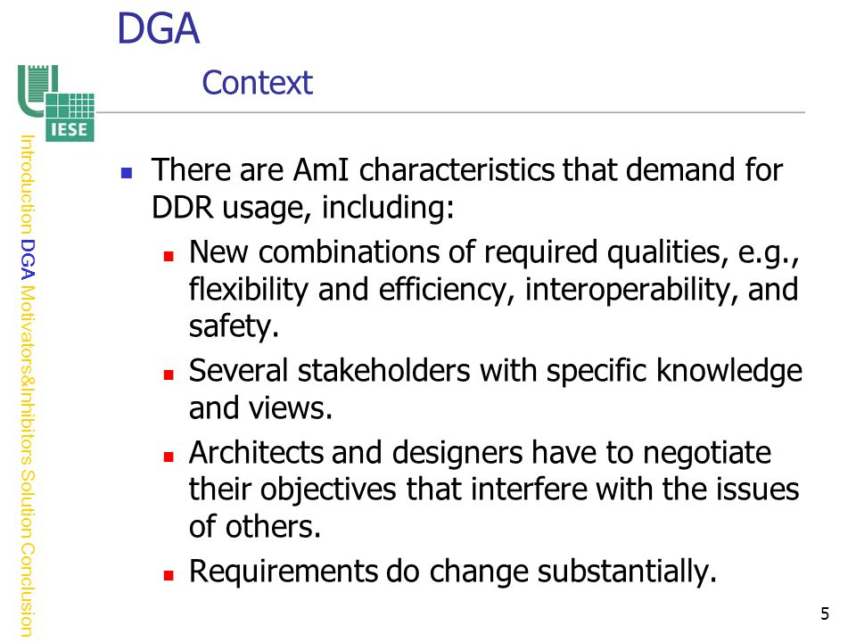 5 DGA Context There are AmI characteristics that demand for DDR usage, including: New combinations of required qualities, e.g., flexibility and efficiency, interoperability, and safety.