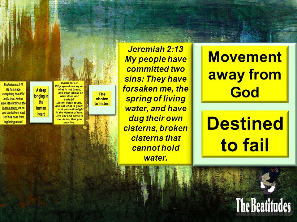 Jeremiah 2:13 My people have committed two sins: They have forsaken me, the spring of living water, and have dug their own cisterns, broken cisterns that cannot hold water.