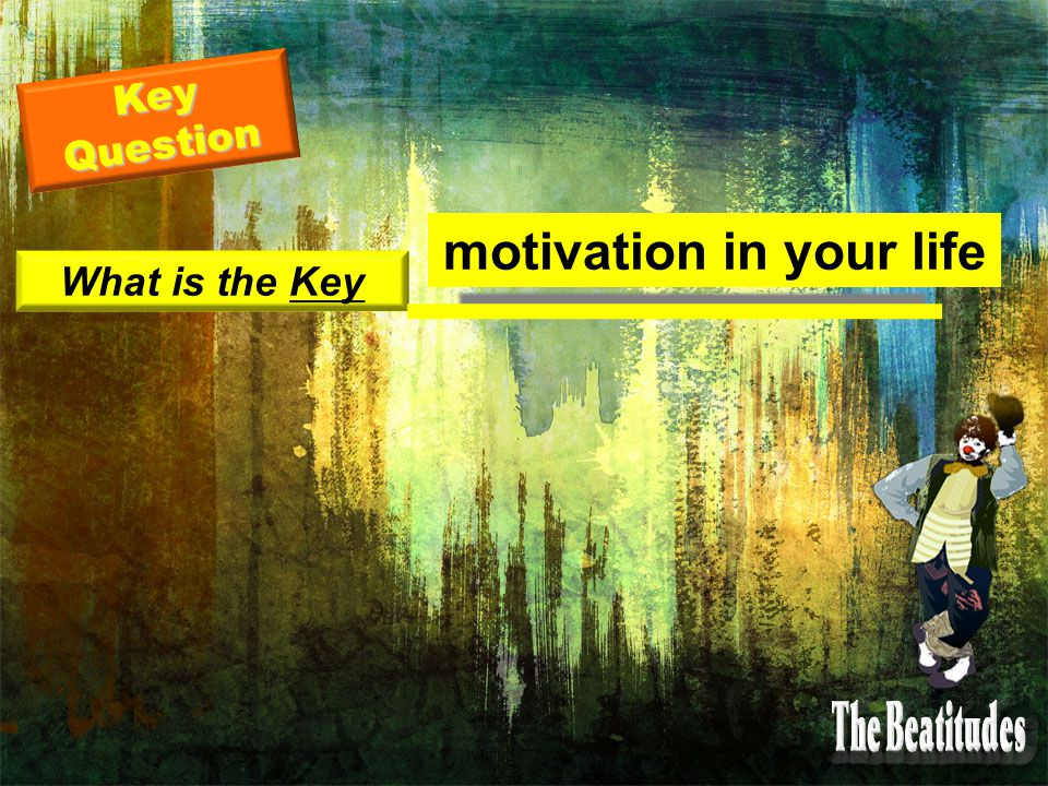 Key Question What is the Key motivation in your life