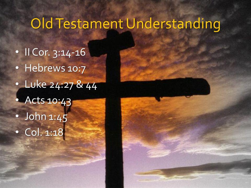 Old Testament Understanding II Cor. 3:14-16 II Cor.