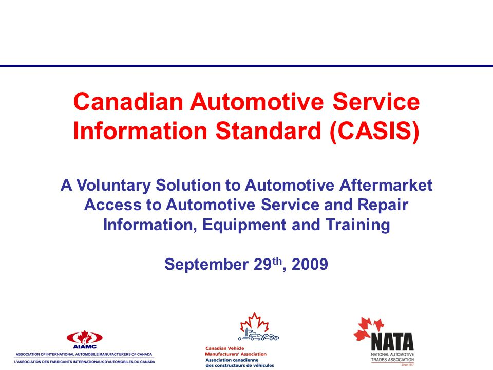 Canadian Automotive Service Information Standard (CASIS) A Voluntary Solution to Automotive Aftermarket Access to Automotive Service and Repair Inform