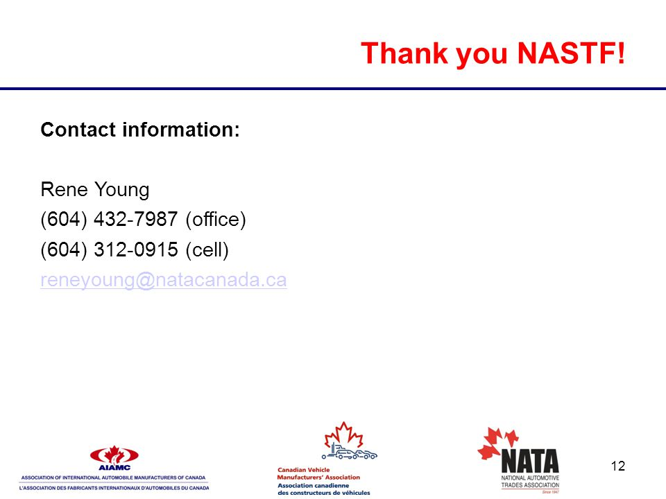 12 Thank you NASTF! Contact information: Rene Young (604) 432-7987 (office) (604) 312-0915 (cell) reneyoung@natacanada.ca