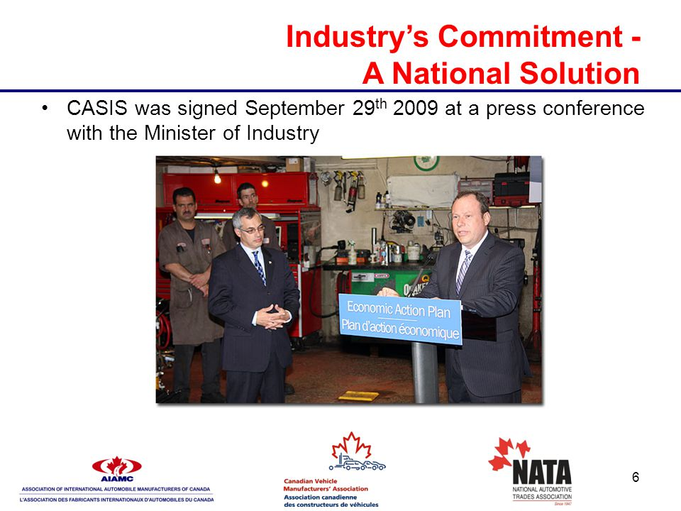 6 Industry's Commitment - A National Solution CASIS was signed September 29 th 2009 at a press conference with the Minister of Industry