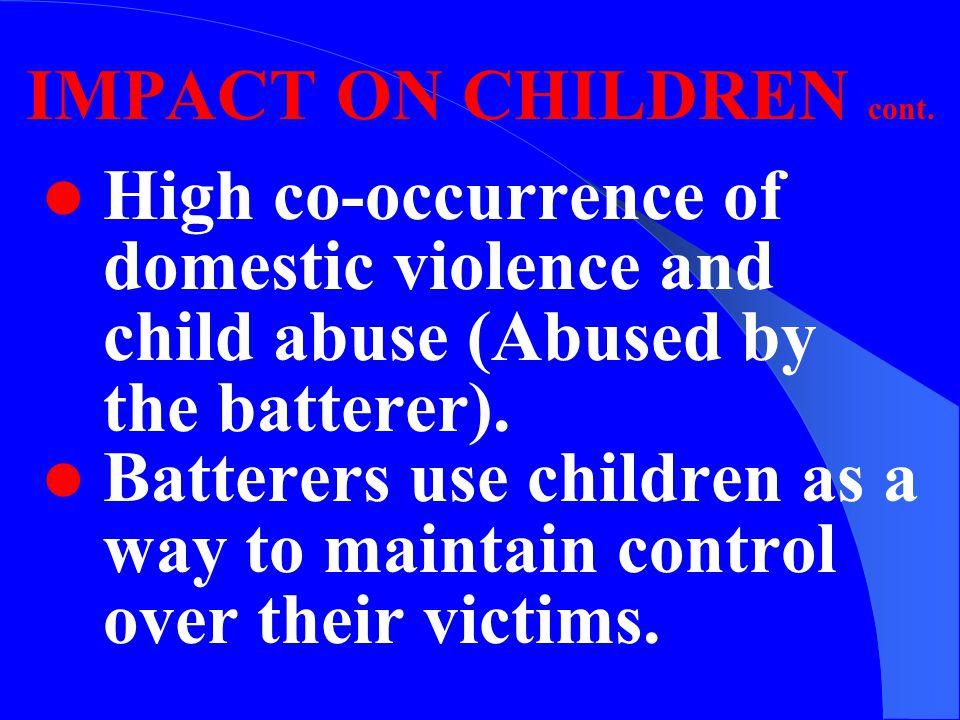 IMPACT ON CHILDREN Children are often present when battering occurs.