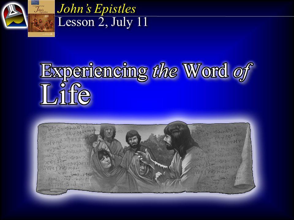 John's Epistles Lesson 2, July 11 John's Epistles Lesson 2, July 11