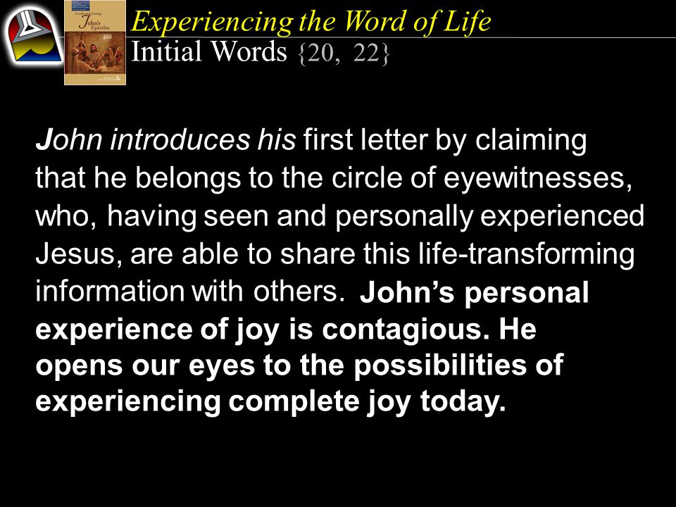 Experiencing the Word of Life Quick Look 1.Christ Is God (1 John 1:1) 2.