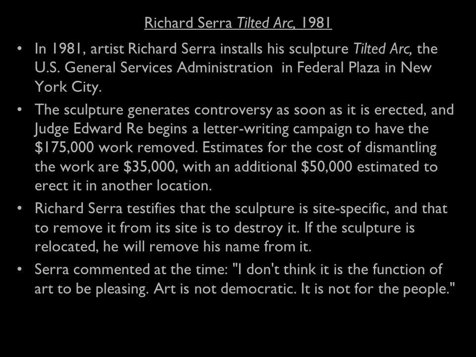 Richard Serra Tilted Arc, 1981 In 1981, artist Richard Serra installs his sculpture Tilted Arc, the U.S.