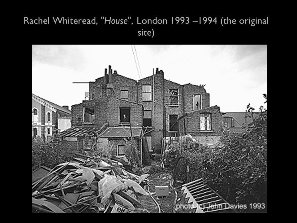 Rachel Whiteread, House , London 1993 –1994 (the original site)