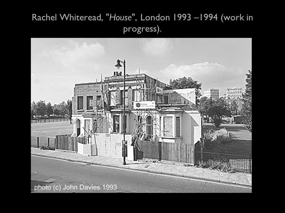 Rachel Whiteread, House , London 1993 –1994 (work in progress).