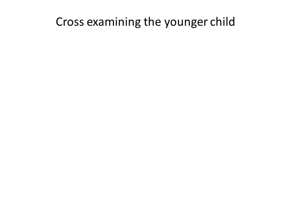 Cross examining the younger child