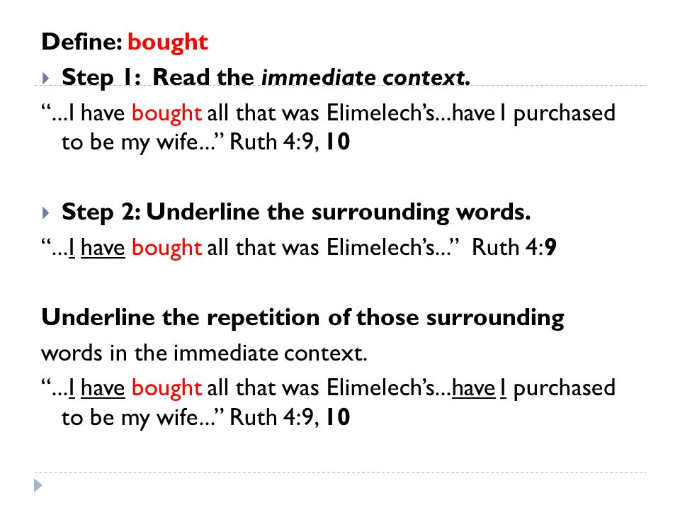 """Define: bought  Step 1: Read the immediate context. """"...I have bought all that was Elimelech's...have I purchased to be my wife..."""" Ruth 4:9, 10  St"""