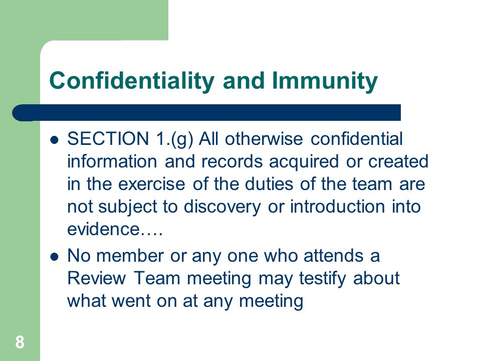 Confidentiality and Immunity SECTION 1.(g) All otherwise confidential information and records acquired or created in the exercise of the duties of the team are not subject to discovery or introduction into evidence….