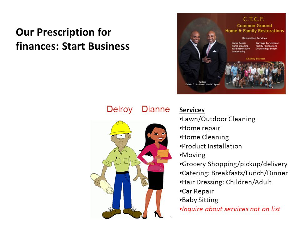 Delroy Our Prescription for finances: Start Business Services Lawn/Outdoor Cleaning Home repair Home Cleaning Product Installation Moving Grocery Shop