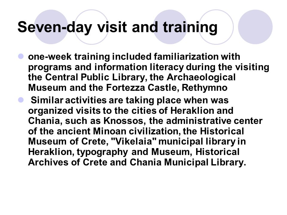 one-week training included familiarization with programs and information literacy during the visiting the Central Public Library, the Archaeological Museum and the Fortezza Castle, Rethymno Similar activities are taking place when was organized visits to the cities of Heraklion and Chania, such as Knossos, the administrative center of the ancient Minoan civilization, the Historical Museum of Crete, Vikelaia municipal library in Heraklion, typography and Museum, Historical Archives of Crete and Chania Municipal Library.