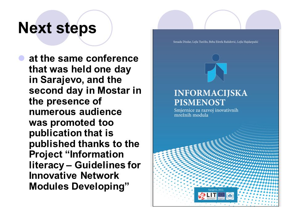 Next steps at the same conference that was held one day in Sarajevo, and the second day in Mostar in the presence of numerous audience was promoted too publication that is published thanks to the Project Information literacy – Guidelines for Innovative Network Modules Developing