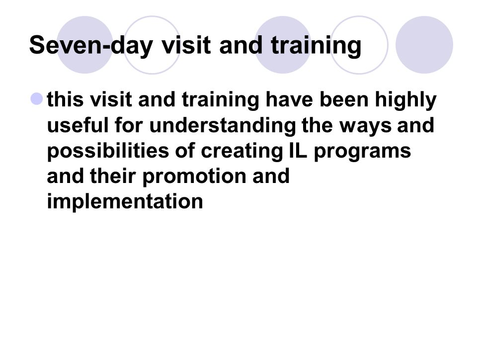 Seven-day visit and training this visit and training have been highly useful for understanding the ways and possibilities of creating IL programs and their promotion and implementation