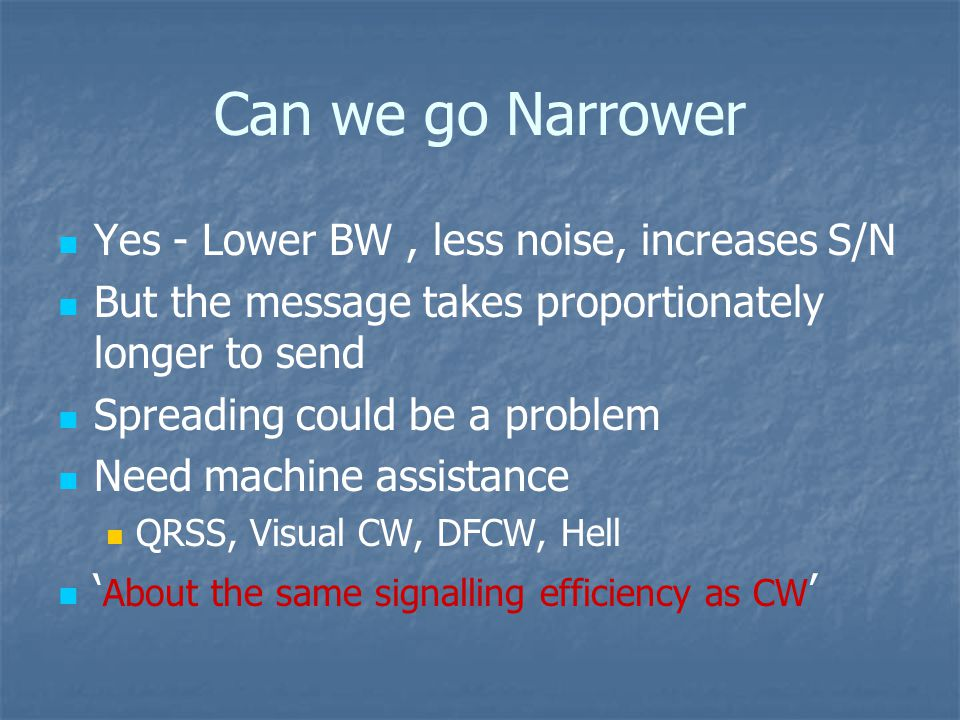 Visual CW / DFCW / DFCWi Advantages for very slow data in narrow band – about same as aural CW when scaled for speed/BWidth.