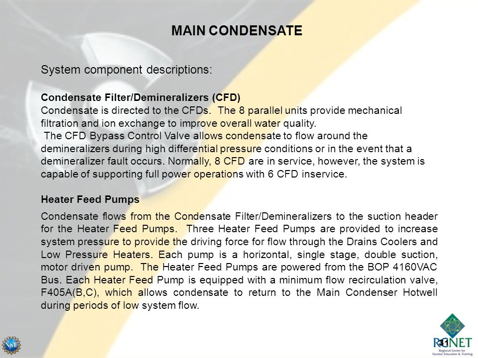 31 MAIN CONDENSATE System component descriptions: Condensate Filter/Demineralizers (CFD) Condensate is directed to the CFDs.