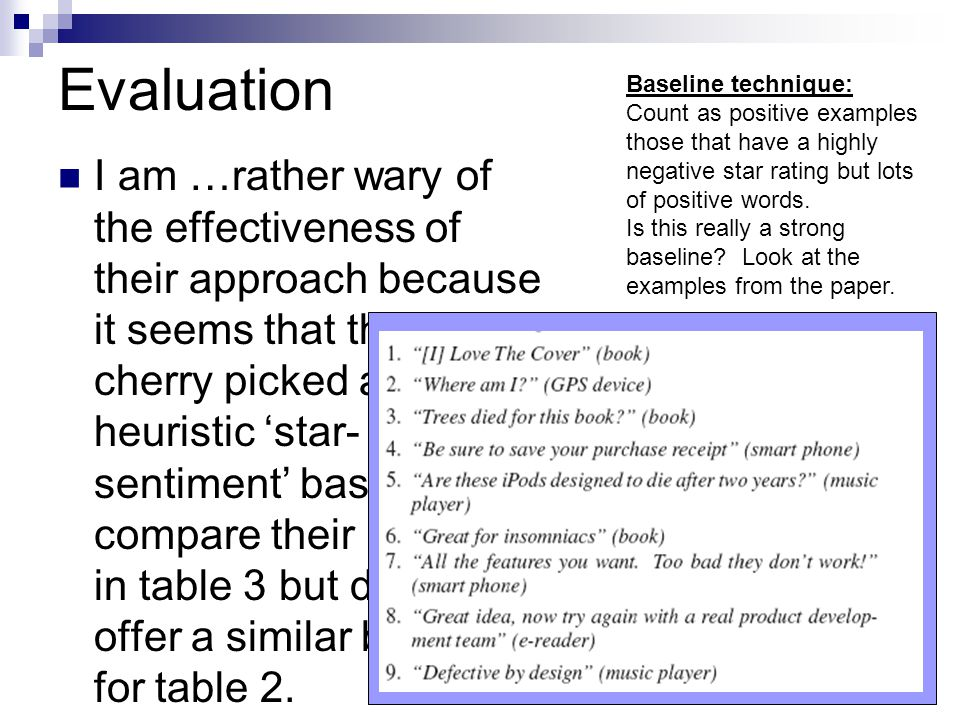 Evaluation I am …rather wary of the effectiveness of their approach because it seems that they cherry picked a heuristic 'star- sentiment' baseline to compare their results to in table 3 but do not offer a similar baseline for table 2.