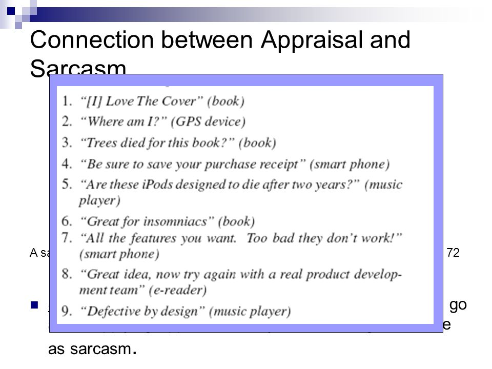 Connection between Appraisal and Sarcasm Student Comment: I'm not exactly sure how one would go about applying appraisal theory to something as elusive as sarcasm.