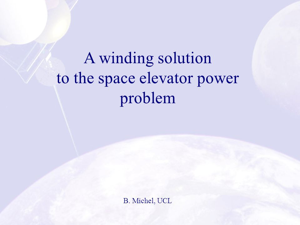A winding solution to the space elevator power problem B. Michel, UCL